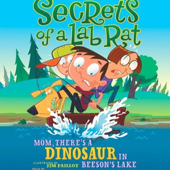 Secrets of a Lab Rat #2: Mom, There's a Dinosaur in Beeson's Lake